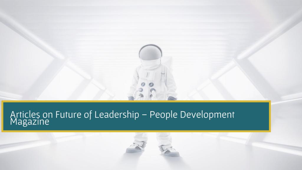 Articles on Future of Leadership - People Development Magazine