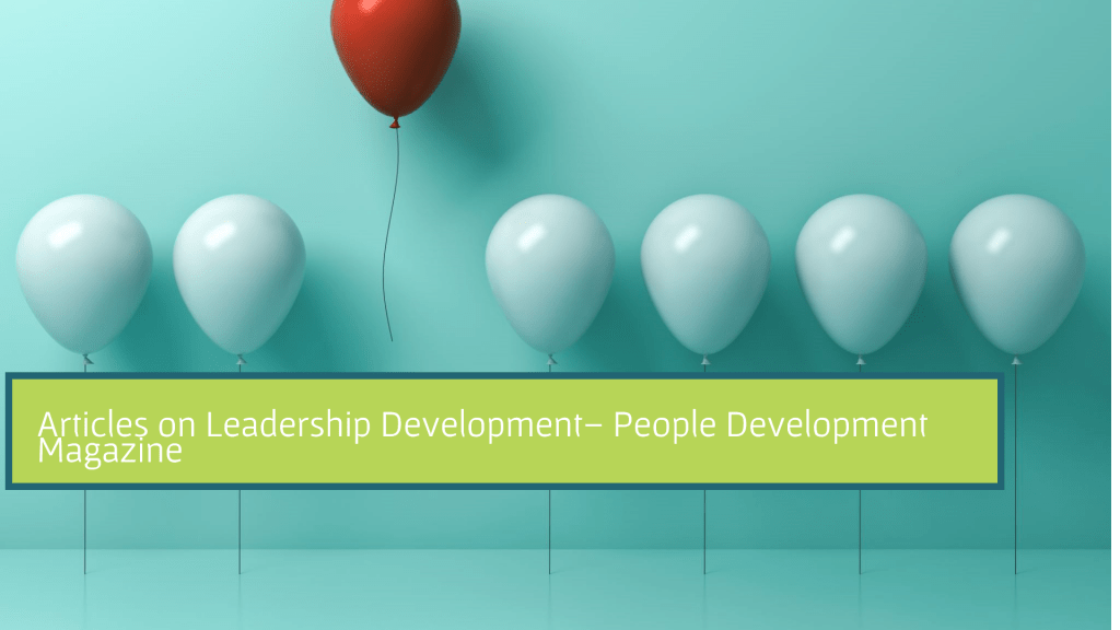 Articles on Leadership Development - People Development Magazine