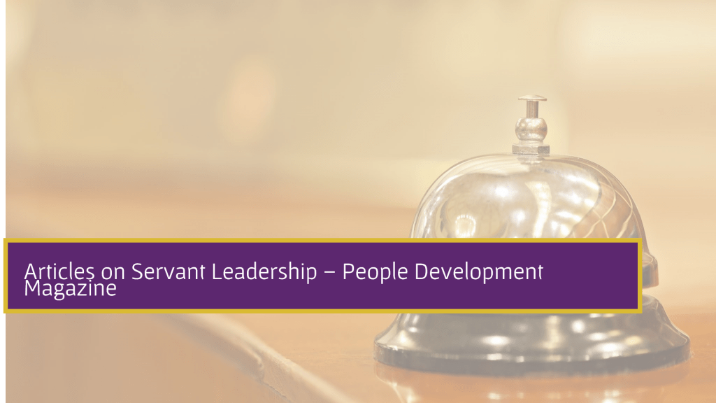 Articles on Servant Leadership - People Development Magazine