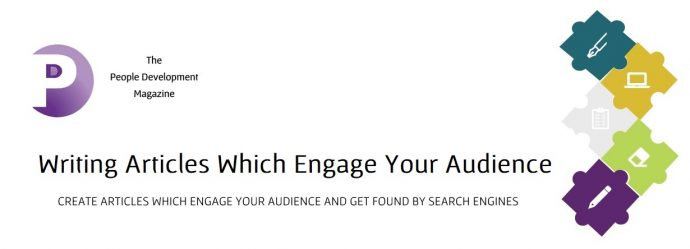 Writng Articles Which Engage Your Audience - People Development Magazine
